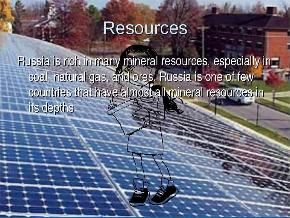 Resources Russia is rich in many mineral resources, especially in coal, natur...