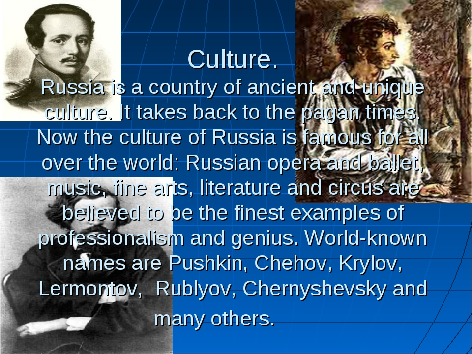 Culture. Russia is a country of ancient and unique culture. It takes back to...