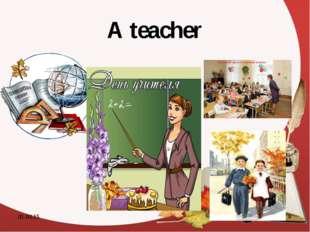 A teacher * *