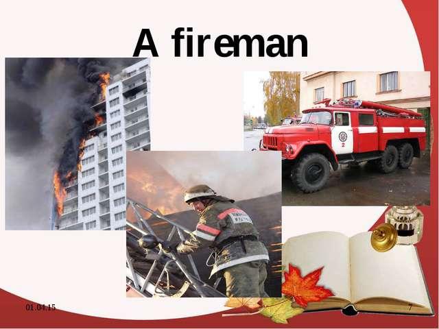A fireman * *