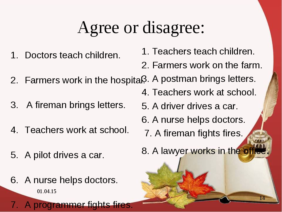 Agree or disagree: Doctors teach children. Farmers work in the hospital. 3. A...