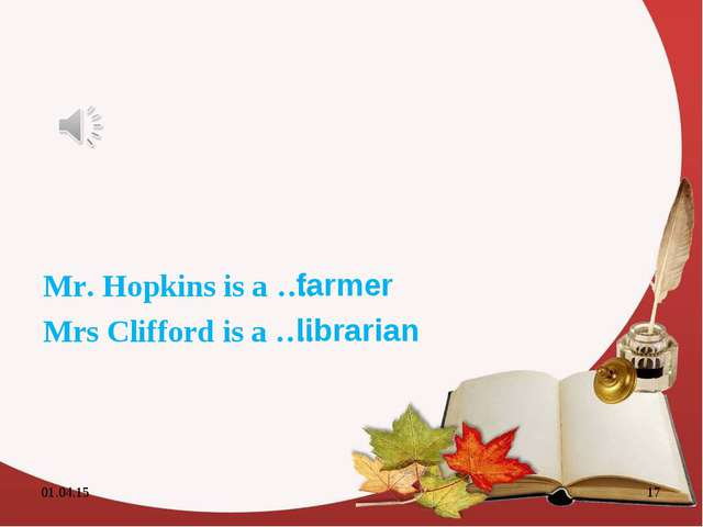 Mr. Hopkins is a …. Mrs Clifford is a …. * * farmer librarian