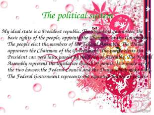 The political system My ideal state is a President republic. The President gu