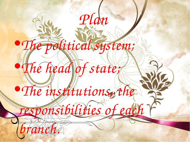 Plan The political system; The head of state; The institutions, the responsib...