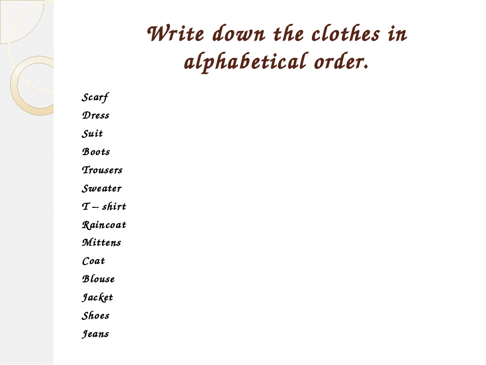 Write down the clothes in alphabetical order. Scarf Dress Suit Boots Trousers...