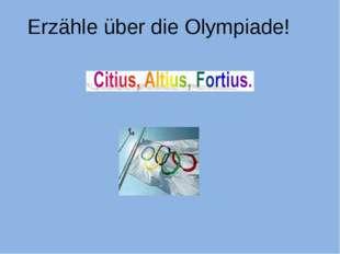 Erzähle über die Olympiade!