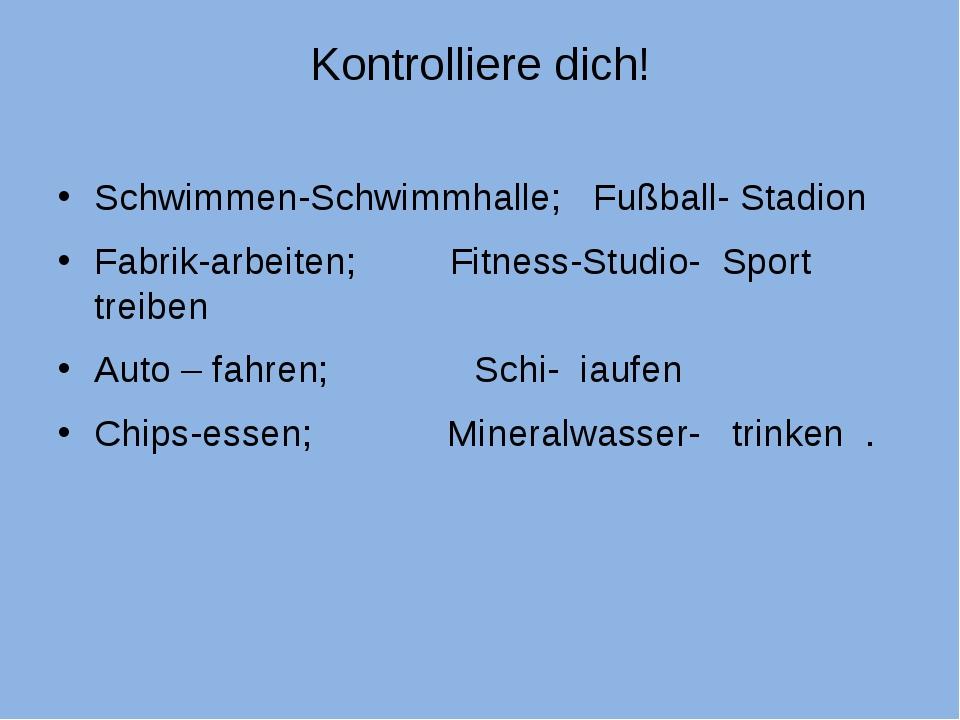 Kontrolliere dich! Schwimmen-Schwimmhalle; Fußball- Stadion Fabrik-arbeiten;...