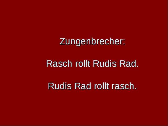 Zungenbrecher: Rasch rollt Rudis Rad. Rudis Rad rollt rasch.