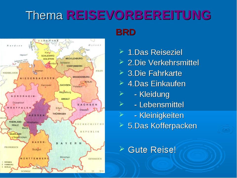 Thema REISEVORBEREITUNG BRD 1.Das Reiseziel 2.Die Verkehrsmittel 3.Die Fahrka...