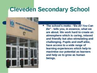 """Cleveden Secondary School The school's motto -""""Be All You Can Be"""" - tells you"""