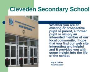 Cleveden Secondary School Whether you are an existing or prospective pupil or