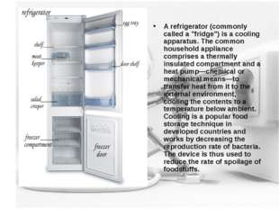 """A refrigerator (commonly called a """"fridge"""") is a cooling apparatus. The commo"""