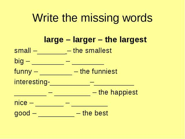 Write the missing words large – larger – the largest small –_______ – the sma...