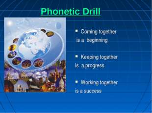 Phonetic Drill Coming together is a beginning Keeping together is a progress
