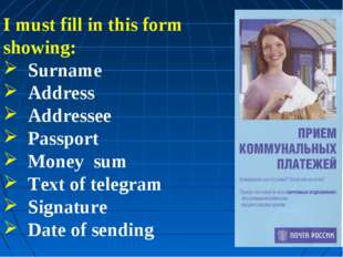 I must fill in this form showing: Surname Address Addressee Passport Money su