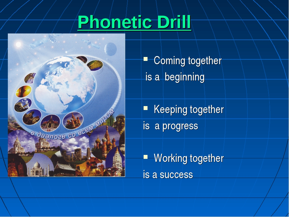 Phonetic Drill Coming together is a beginning Keeping together is a progress...