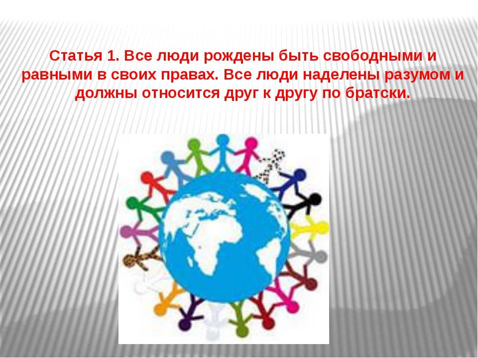 Статья 1.Все люди рождены быть свободными и равными в своих правах. Все люди...