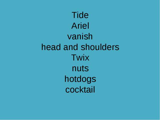 Tide Ariel vanish head and shoulders Twix nuts hotdogs cocktail