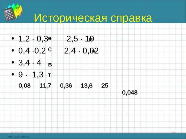 Историческая справка 1,2 ∙ 0,3 2,5 ∙ 10 0,4 ∙0,2 2,4 ∙ 0,02 3,4 ∙ 4 9 ∙ 1,3 *...