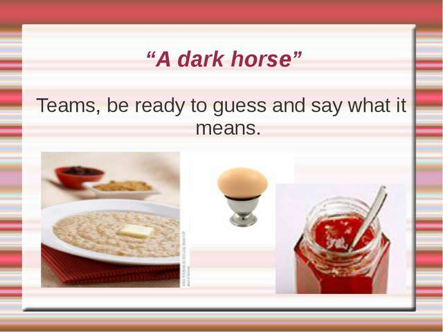 """A dark horse"" Teams, be ready to guess and say what it means."