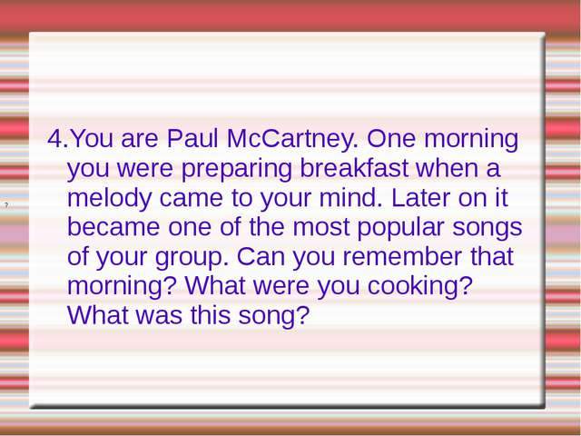 4.You are Paul McCartney. One morning you were preparing breakfast when a mel...