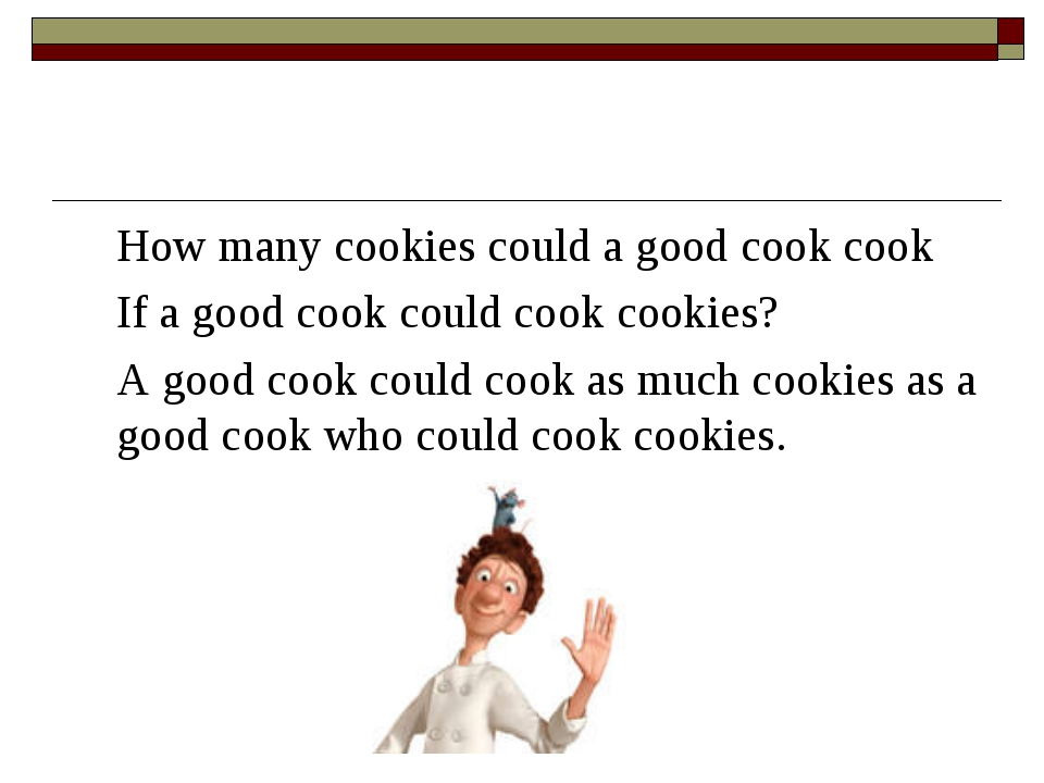 How many cookies could a good cook cook 	If a good cook could cook cookies?...