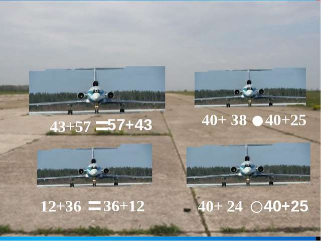 43+57 40+ 38 40+ 24 12+36 57+43 40+25 40+25 36+12 ˂ ˃ = =