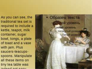As you can see, the traditional tea set is required to include a kettle, tea