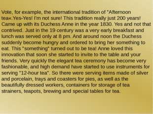 "Vote, for example, the international tradition of ""Afternoon tea«.Yes-Yes! I'"
