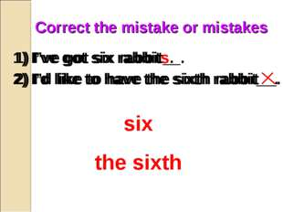 Correct the mistake or mistakes 1) I've got six rabbit__. 2) I'd like to have