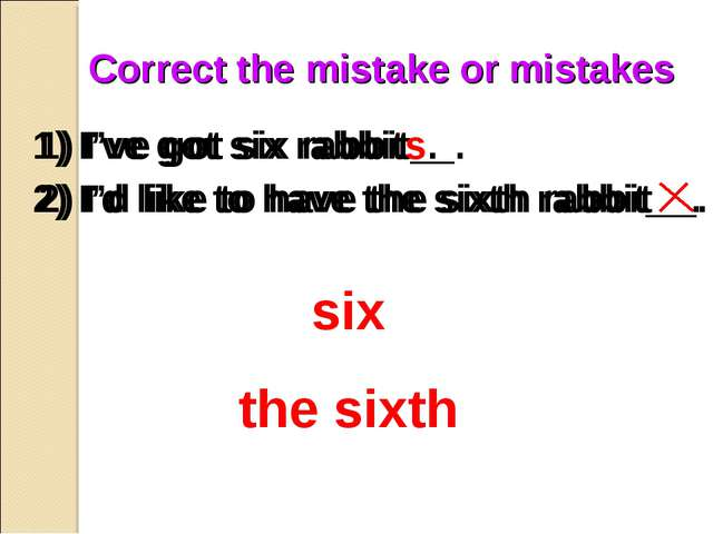 Correct the mistake or mistakes 1) I've got six rabbit__. 2) I'd like to have...