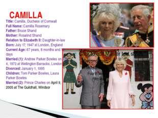CAMILLA Title: Camilla, Duchess of Cornwall Full Name: Camilla Rosemary Fathe