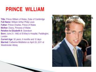PRINCE WILLIAM Title: Prince William of Wales, Duke of Cambridge Full Name: W