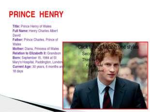 PRINCE HENRY Title: Prince Henry of Wales Full Name: Henry Charles Albert Dav
