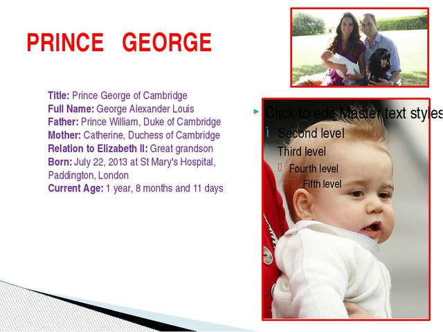 PRINCE GEORGE Title: Prince George of Cambridge Full Name: George Alexander L...