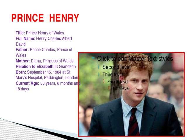 PRINCE HENRY Title: Prince Henry of Wales Full Name: Henry Charles Albert Dav...