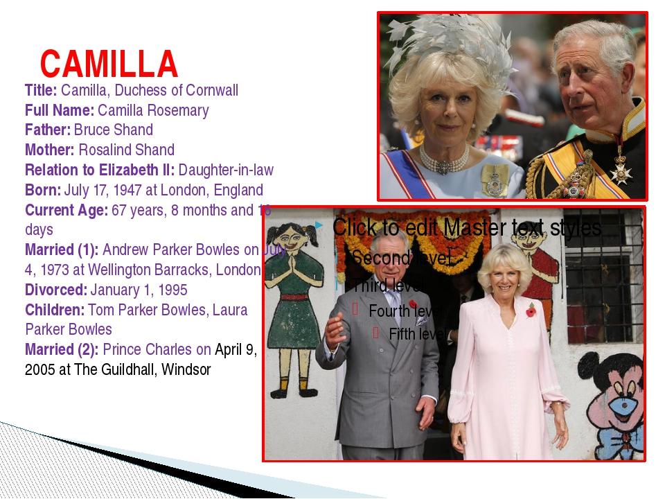 CAMILLA Title: Camilla, Duchess of Cornwall Full Name: Camilla Rosemary Fathe...