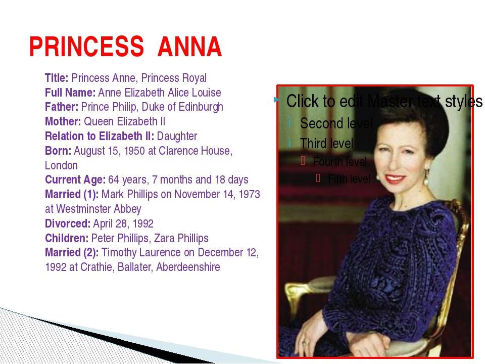 PRINCESS ANNA Title: Princess Anne, Princess Royal Full Name: Anne Elizabeth...