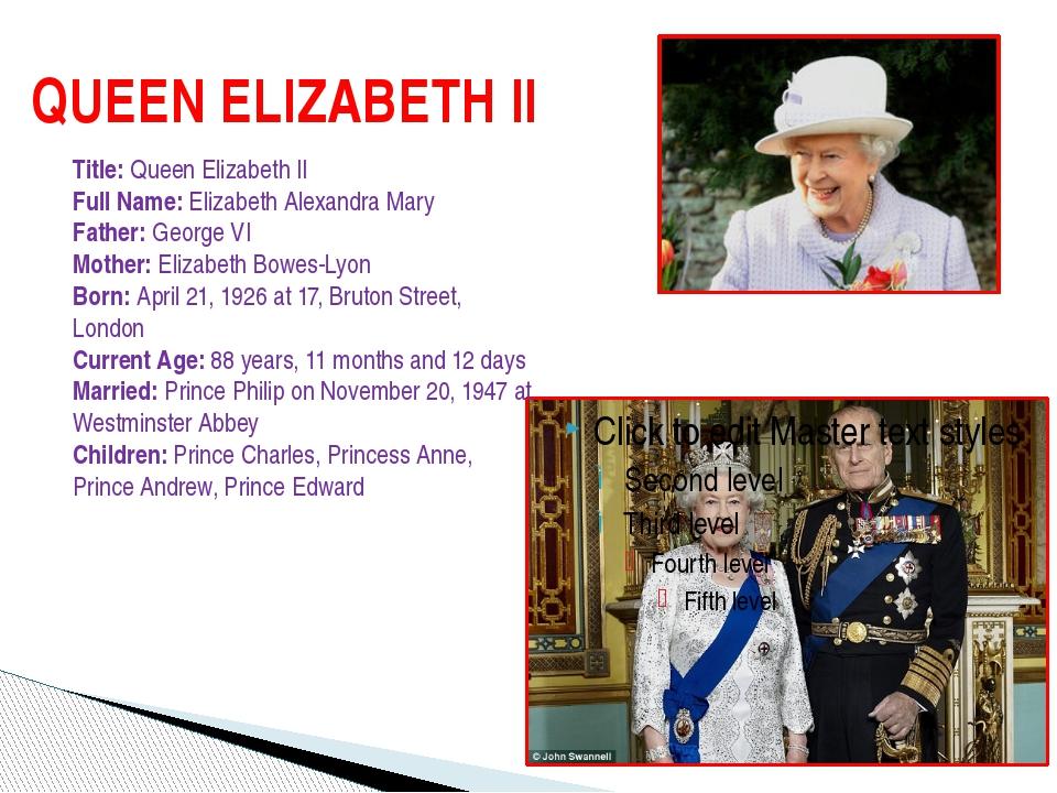 QUEEN ELIZABETH II Title: Queen Elizabeth II Full Name: Elizabeth Alexandra M...