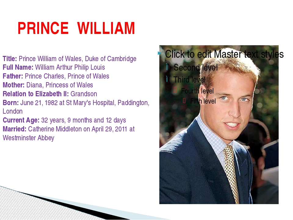 PRINCE WILLIAM Title: Prince William of Wales, Duke of Cambridge Full Name: W...