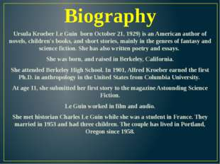 Biography Ursula Kroeber Le Guin born October 21, 1929) is an American author