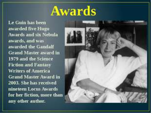Awards Le Guin has been awarded five Hugo Awards and six Nebula awards, and w