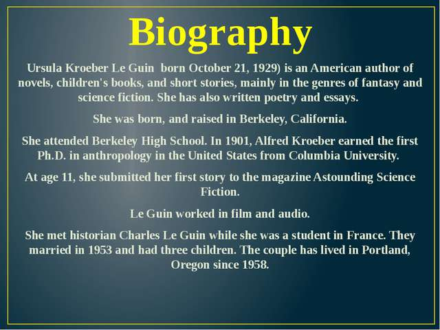 Biography Ursula Kroeber Le Guin born October 21, 1929) is an American author...