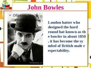 John Bowles London hatter who designed the hard round hat known as the bowler