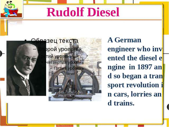Rudolf Diesel A German engineer who invented the diesel engine in 1897 and so...