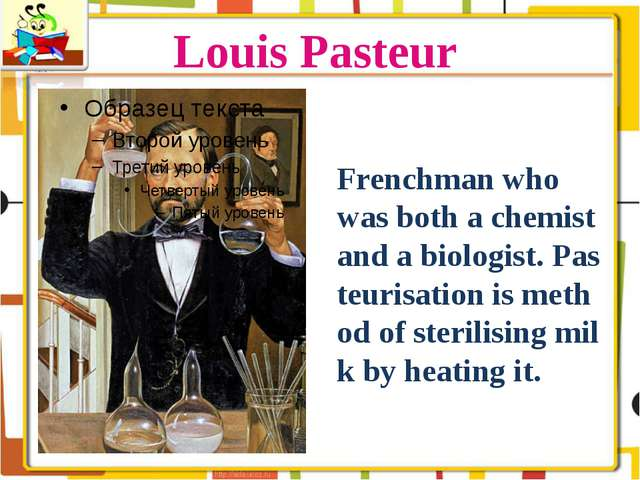 Louis Pasteur Frenchman who was both a chemist and a biologist. Pasteurisatio...