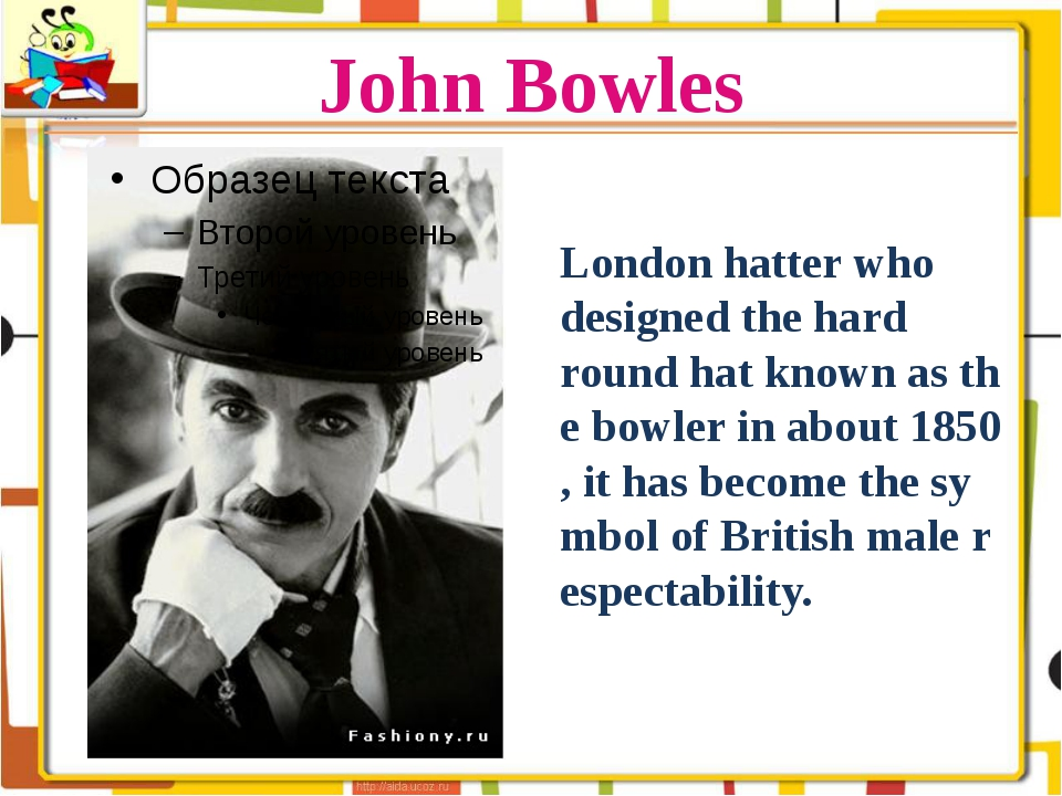 John Bowles London hatter who designed the hard round hat known as the bowler...