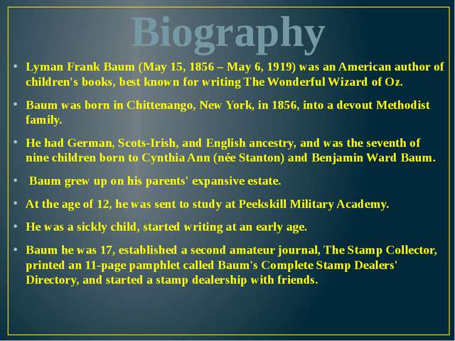Biography Lyman Frank Baum (May 15, 1856 – May 6, 1919) was an American autho...
