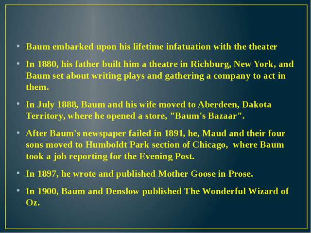 Baum embarked upon his lifetime infatuation with the theater In 1880, his fa...