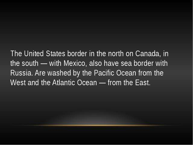 The United States border in the north on Canada, in the south — with Mexico,...